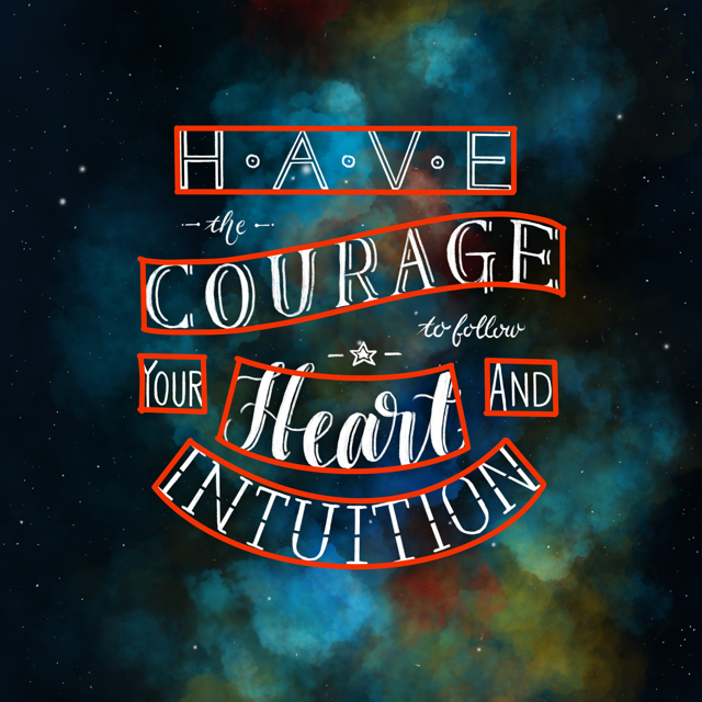 Handlettering mit Grid: Have the courage to follow your heart and intuition