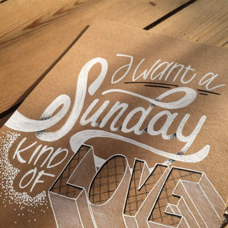 Lettering: i want a sunday kind of love