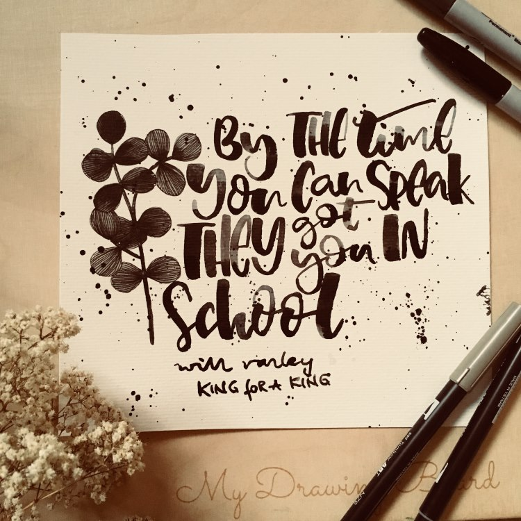 schwarzes Brushlettering: by the time you can speak they got you in school