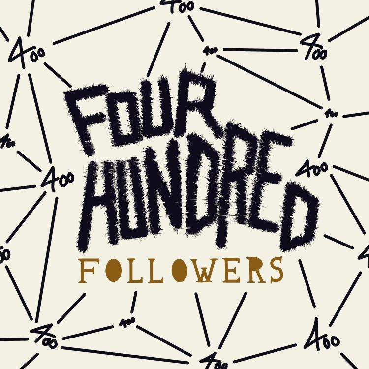 four hundred followers - digitales Lettering