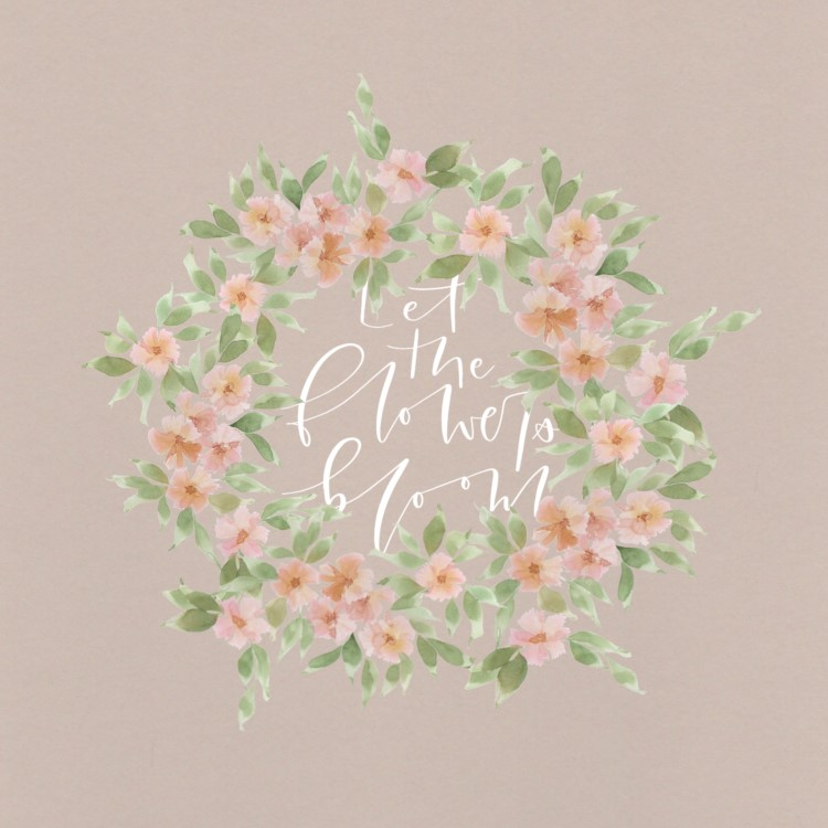 Blumenrahmen mit Handlettering: let the flowers bloom