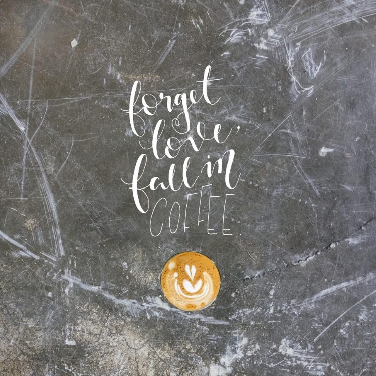 forget love fal in coffee - Handlettering Spruch