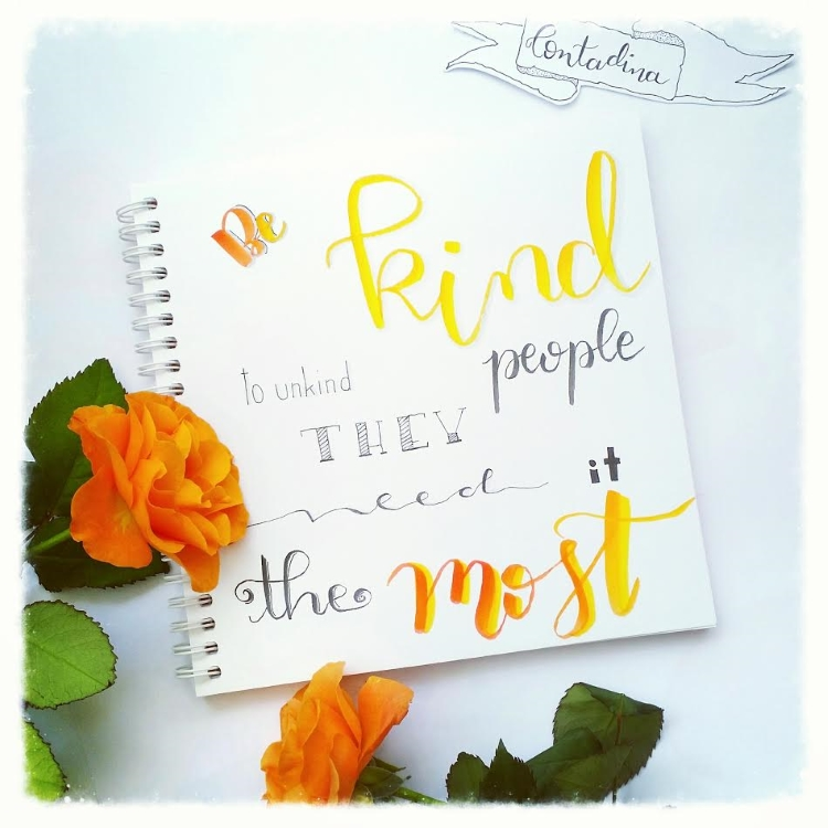 motivierender Lettering Spruch: be kind to unkind people they need it the most