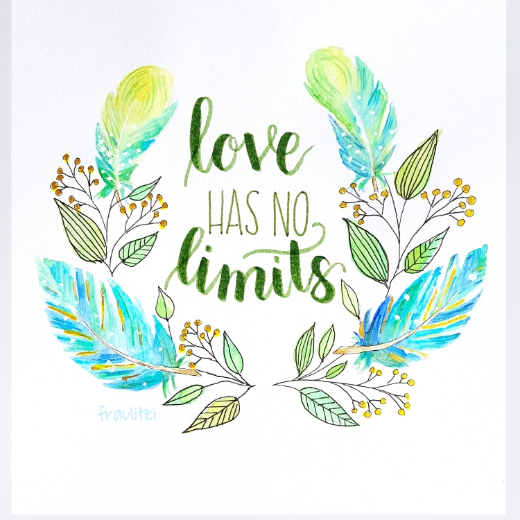 Handlettering mit gemalten Federn - love has no limits
