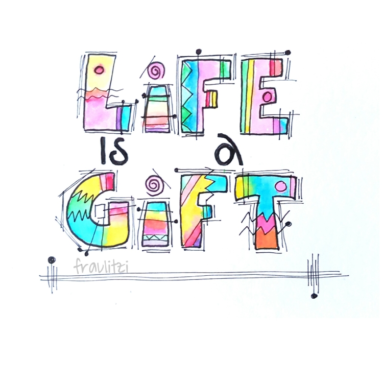 life is a gift - buntes Handlettering